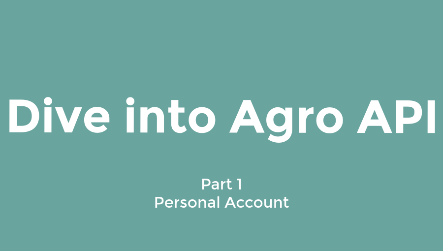 Dive into the Agro API | Part 1 – Personal account