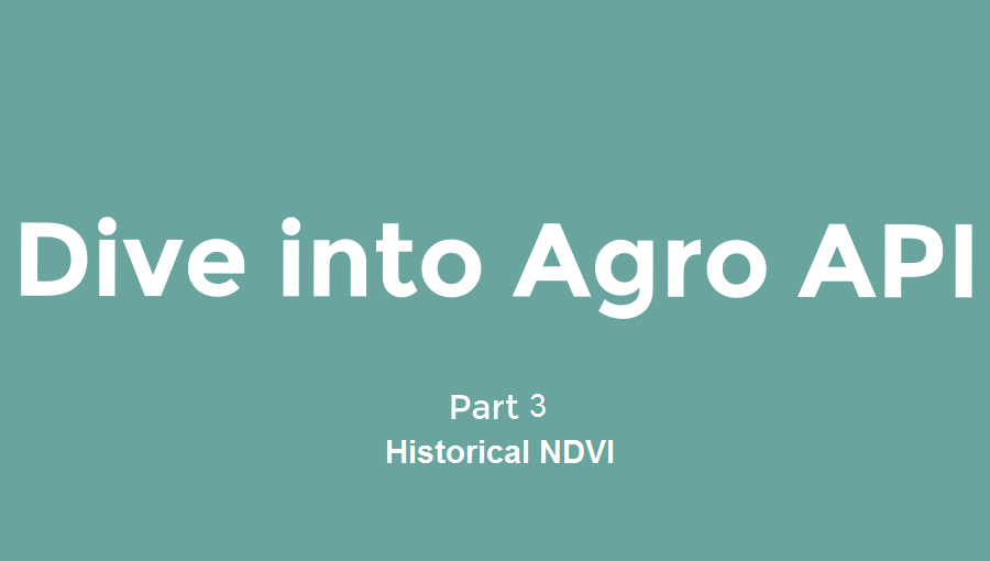 Dive into Agro API  | Part 3 -   Historical NDVI
